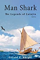 Man Shark: The Legends of Lainjin, Book One