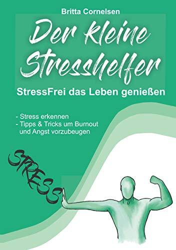 Der kleine Stress-Helfer: StressFrei das Leben genießen, Stress erkennen, Burnout, Angst & Co. vorbeugen, Tipps,Tricks und Sofort-Starthilfe