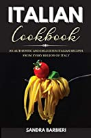 Italian Cookbook: 101 Authentic and Delicious Italian Recipes From Every Region of Italy