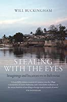 Stealing With the Eyes: Imaginings and Incantations in Indonesia (Armchair Traveller)