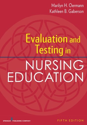 Compare Textbook Prices for Evaluation and Testing in Nursing Education, Fifth Edition 5 Edition ISBN 9780826194886 by Oermann PhD  RN  FAAN  ANEF, Marilyn,Gaberson PhD  RN  CNOR  CNE  ANEF, Kathleen