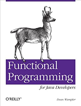 Functional Programming for Java Developers: Tools for Better Concurrency, Abstraction, and Agility by [Dean Wampler]