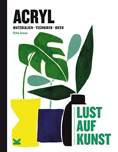 Acryl - Lust auf Kunst: Materialien, Techniken, Ideen