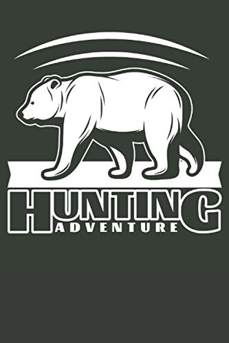 Hunting Adventure Journal: The Ultimate Bear Hunting Log Book With Prompts - Keep Track Of Your Bear Hunting Experience