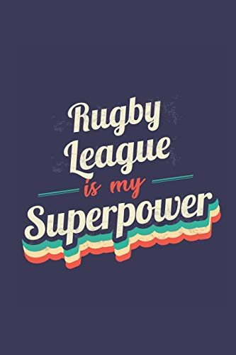 Rugby League Is My Superpower: A 6x9 Inch Softcover Diary Notebook With 110 Blank Lined Pages. Funny Vintage Rugby League Journal to write in. Rugby League Gift and SuperPower Retro Design Slogan