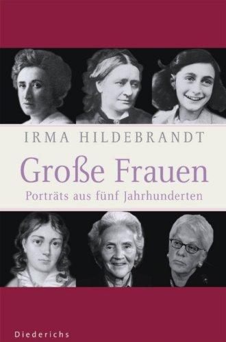 Große Frauen: Portraits aus fünf Jahrhunderten