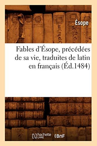 သူ့ဘဝရှေ့တွင် Aesop ၏ဒဏ္Fာရီစကားများကိုလက်တင်မှပြင်သစ်ဘာသာသို့ပြန်ဆိုခဲ့သည် (Ed ။ 1484)