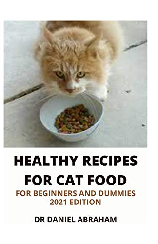 HEALTHY RECIPES FOR CAT FOODS FOR BEGINNERS AND DUMMIES....