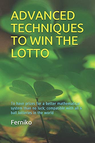 ADVANCED TECHNIQUES TO WIN THE LOTTO: To have prizes for a better mathematical system than no luck; compatible with all 6 ball lotteries in the world (Spanish Edition)