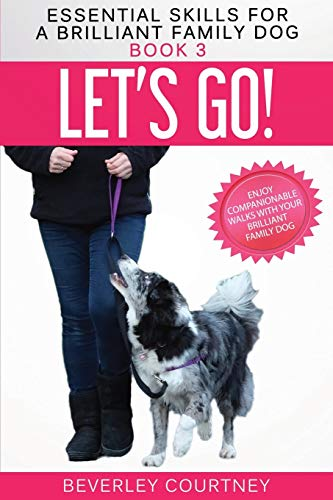 Let's Go!: Enjoy Companionable Walks with your Brilliant Family Dog (Essential Skills for a Brilliant Family Dog, Band 3)