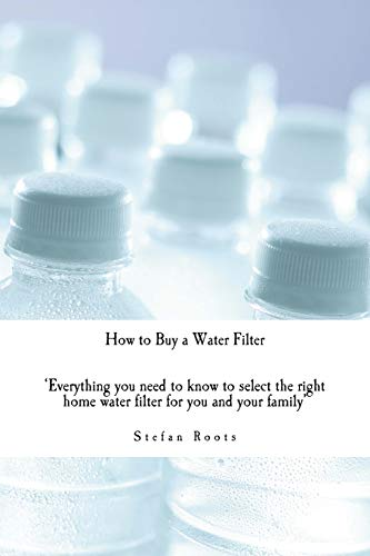 How to Buy a Water Filter: Everything you need to know to select the right home water filter for you and your family