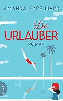 Die Urlauber: Roman (German Edition) by [Amanda Eyre Ward, Christiane Winkler]