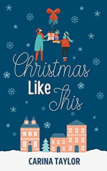 Christmas Like This: A Romantic Comedy (A Love Like This Book 2) by [Carina Taylor]