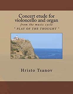 """Concert etude for violoncello and organ: from the music cycle """" PLAY OF THE THOUGHT """""""
