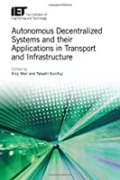 Autonomous Decentralized Systems and their Applications in Transport and Infrastructure (Transportation)