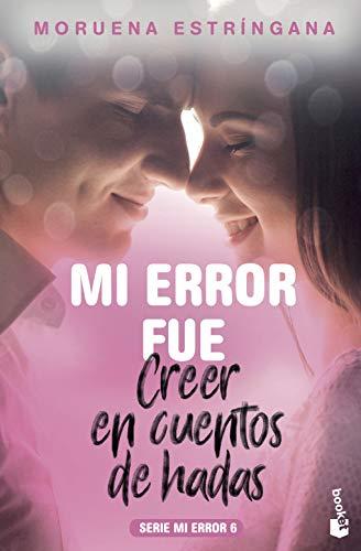 Mi error fue creer en cuentos de hadas: Serie Mi Error 6 (Bestseller)