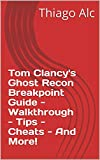 Tom Clancy's Ghost Recon Breakpoint Guide - Walkthrough - Tips - Cheats - And More! (English Edition)