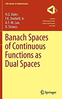 Banach Spaces of Continuous Functions as Dual Spaces (CMS Books in Mathematics) by H. G. Dales F.K. Dashiell Jr. A.T.-M. Lau D. Strauss(2017-01-10)