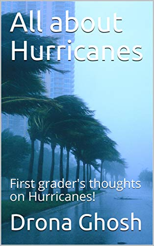All about Hurricanes: First grader\'s thoughts on Hurricanes! (English Edition)