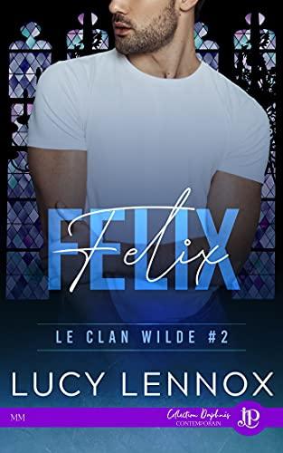 Félix: Le clan Wilde #2 par [Lucy Lennox, Lorraine Cocquelin]