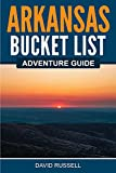 Arkansas Bucket List Adventure Guide: Explore 100 Offbeat Destinations You Must Visit!