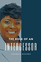 The Role Of An Intercessor: The Duty, The Function and The Mandate