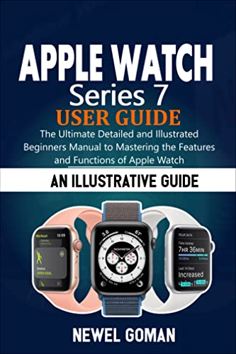 APPLE WATCH SERIES 7 USER GUIDE: The Ultimate Detailed and Illustrated Beginners Manual to Mastering the Features and Functions of Apple Watch (English Edition)