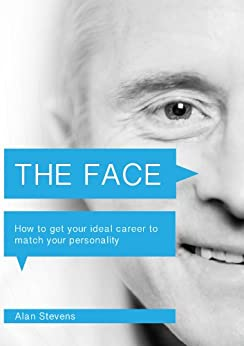 The Face - How to get your ideal career to match your personality (The Art Of Reading People Book 1) by [Alan Stevens]