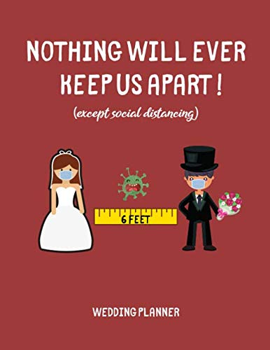 Nothing Will Ever Keep Us Apart - Except Social Distancing - Wedding Planner: Detailed Wedding Planning Book and Organizer, Cute Funny Engagement Gag Gift for Bride and Groom