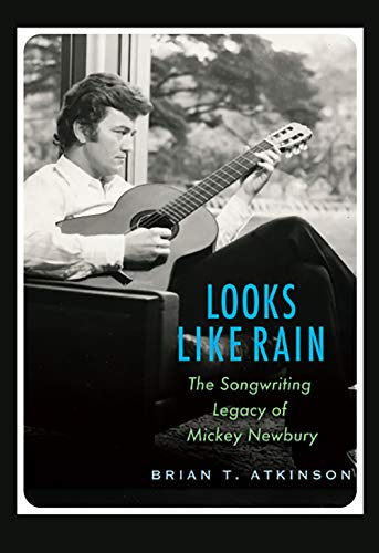 Looks Like Rain: The Songwriting Legacy of Mickey Newbury (John and Robin Dickson Series in Texas Music, sponsored by the Center for Texas Music History, Texas State University)