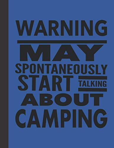 WARNING May Spontaneously Start Talking About Camping: Best Funny Camper Gift For Men Women - Humorous Saying Journal For Camping Lovers - Blank Lined ... Tracker - Blue Cover 8.5'x11' Notebook