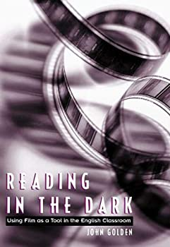 Reading in the Dark  Using Film As a Tool in the English Classroom