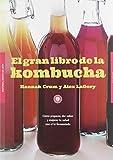 El gran libro de la kombucha: Cómo preparar, dar sabor y mejorar tu salud con el té fermentado
