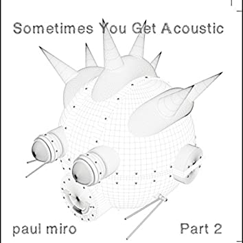 Sometimes You Get Acoustic (Part Two)