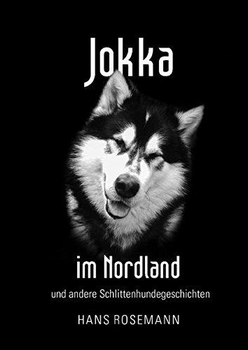 Jokka: im Nordland und andere Schlittenhunde Geschichten