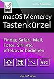 macOS Monterey Tastenkürzel: Finder, Safari, Mail, Fotos, Musik, Siri, etc. effektiver bedienen, (Ge...