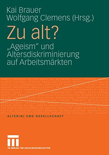 """Zu alt?: """"Ageism"""" und Altersdiskriminierung auf Arbeitsmärkten (Alter(n) und Gesellschaft 20)"""
