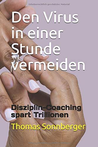 Den Virus in einer Stunde vermeiden: Disziplin-Coaching spart Trillionen (Emotionen/ Selbstorganisation, Band 69)