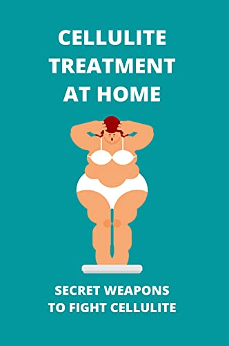 Cellulite Treatment At Home: Secret Weapons To Fight Cellulite: How To Prevent Cellulite