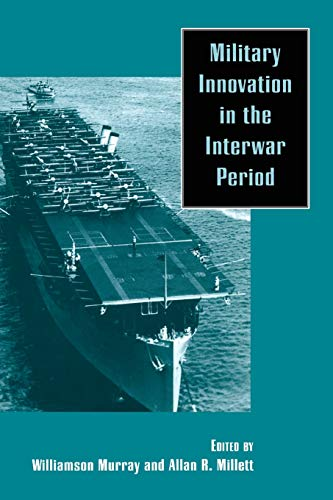 Compare Textbook Prices for Military Innovation in the Interwar Period Revised ed. Edition ISBN 9780521637602 by Williamson Murray,Allan R. Millett