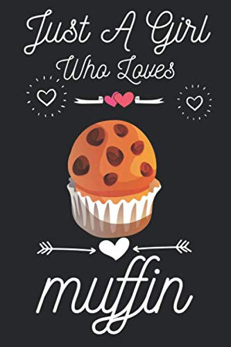 Just a girl who loves muffin: Cute muffin lovers notebook journal or diary for girls & woman | muffin lovers notebook gift | Lined Notebook Journal (6