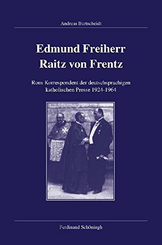 Edmund Freiherr Raitz von Frentz: Rom-Korrespondent der deutschsprachigen katholischen Presse 1924-1964 (Veröffentlichungen der Kommission für Zeitgeschichte, Reihe B: Forschungen)