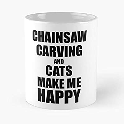Funny Fan Joke Chainsaw Carving Lover Chainsaw Carving Cats Lover Chainsaw Carving Make Me Happy Top Selling 11 Ounce White Ceramic Novelty Mug 2020