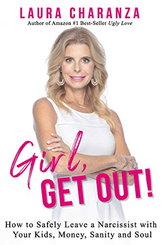 Girl, Get Out!: How to Leave a Narcissist and Keep Your Kids, Money, Sanity and Soul