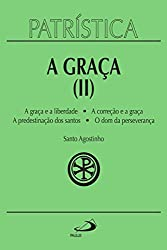 Patrística – A Graça (II) – A graça e a liberdade | A correção fraterna | A predestinação dos santos | O dom da esperança – Vol. 13