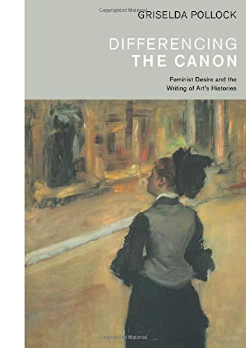 Differencing the Canon: Feminism and the Writing of Art's Histories (Revisions, Critical Studies in the History and Theory of Art)