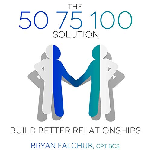 The 50 75 100 Solution: Build Better Relationships  By  cover art
