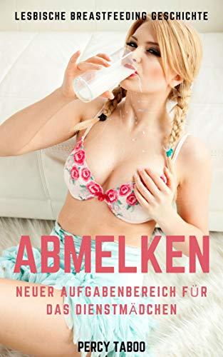 Abmelken - Neuer Aufgabenbereich für das Dienstmädchen: Lesbische Breastfeeding Sex Geschichte