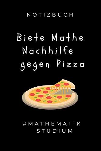 NOTIZBUCH BIETE MATHE NACHHILFE GEGEN PIZZA #MATHEMATIK STUDIUM: A5 Geschenkbuch BLANKO zum Mathematik Studium   Notizbuch für Mathematiker   witziger ...   Studienbeginn   Erstes Semester Mathe