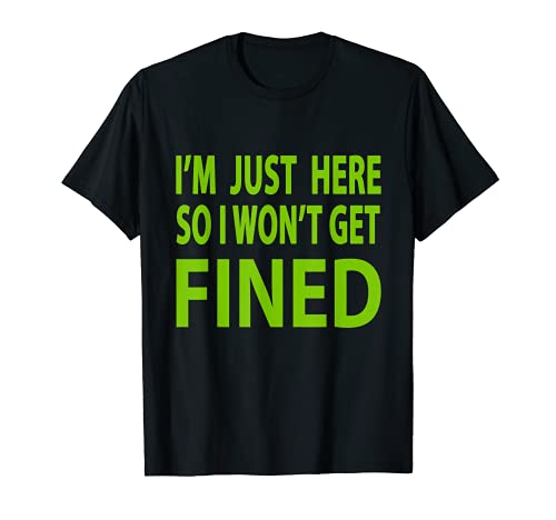 I'm Just Here So I Won't Get Fined Sports Enthusiast T-Shirt